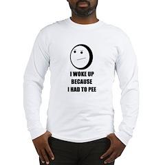WOKE UP BECAUSE I HAD TO PEE Long Sleeve T-Shirt