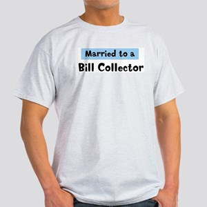 Married to: Bill Collector Light T-Shirt