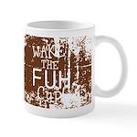 Wake The Fuh Cup Mugs