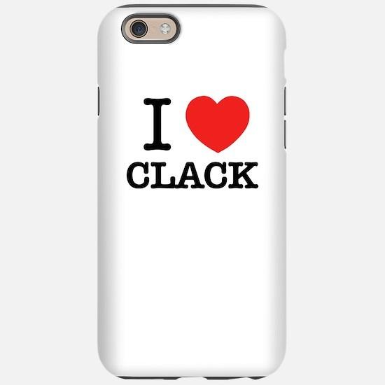 I Love CLACK iPhone 6/6s Tough Case