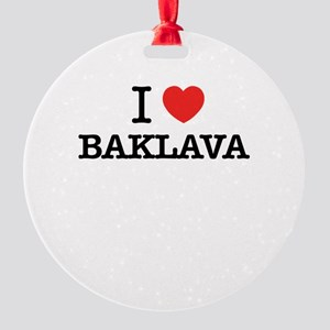 I Love BAKLAVA Round Ornament