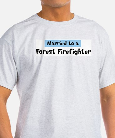 Married to: Forest Firefighte T-Shirt