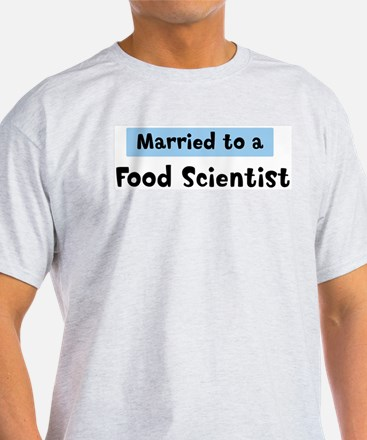 Married to: Food Scientist T-Shirt