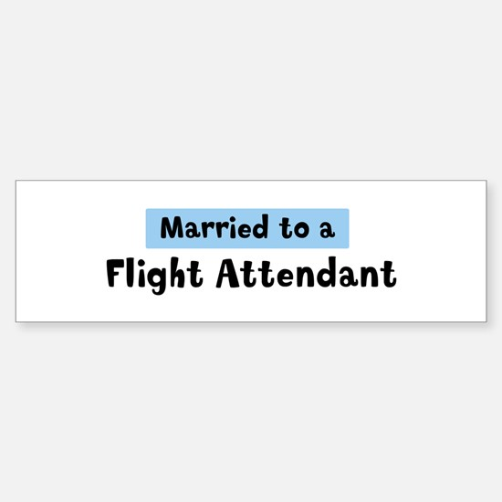 Married to: Flight Attendant Bumper Bumper Bumper Sticker
