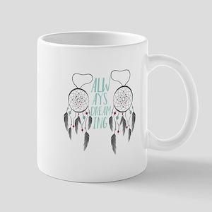 Always Dreaming Mugs