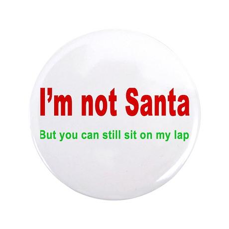 "I'm Not Santa 3.5"" Button"