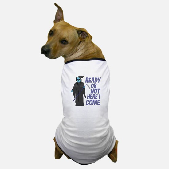 Ready Or Not Dog T-Shirt