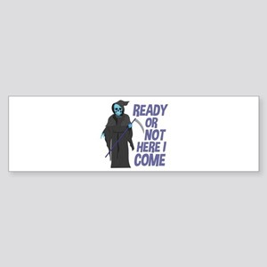 Ready Or Not Bumper Sticker