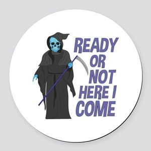 Ready Or Not Round Car Magnet