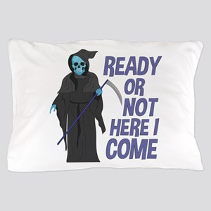 Ready Or Not Pillow Case