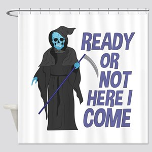 Ready Or Not Shower Curtain