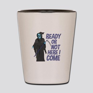 Ready Or Not Shot Glass