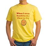 When I Snap... Yellow T-Shirt