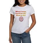 When I Snap... Women's T-Shirt