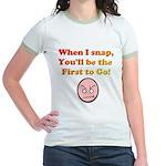 When I Snap... Jr. Ringer T-Shirt