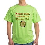 When I Snap... Green T-Shirt