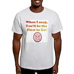 When I Snap... Light T-Shirt