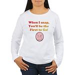 When I Snap... Women's Long Sleeve T-Shirt