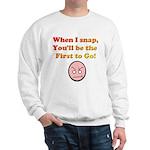 When I Snap... Sweatshirt