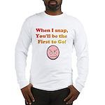 When I Snap... Long Sleeve T-Shirt