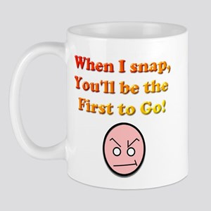 When I Snap... Mug