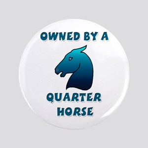 """Owned by a Quarter Horse 3.5"""" Button"""