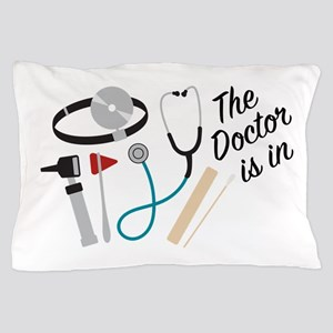 Doctor Is In Pillow Case