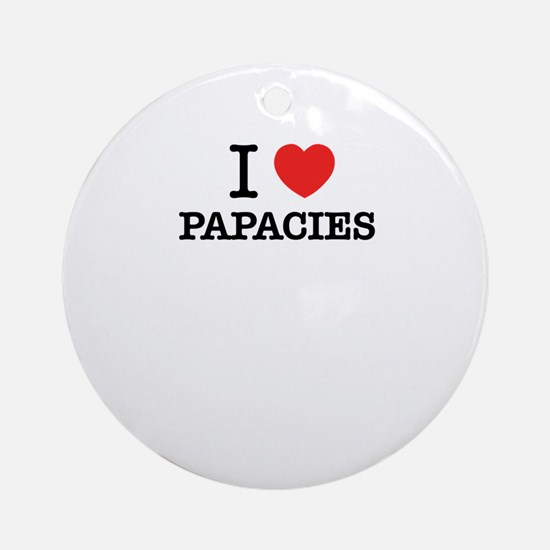 I Love PAPACIES Round Ornament
