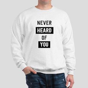 Never Heard Of You Sweatshirt