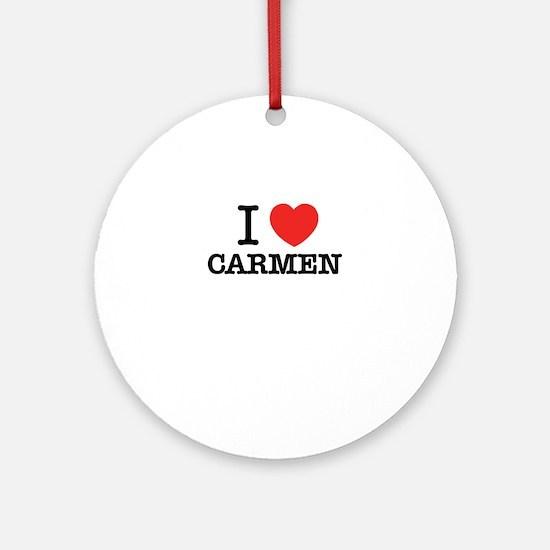 I Love CARMEN Round Ornament