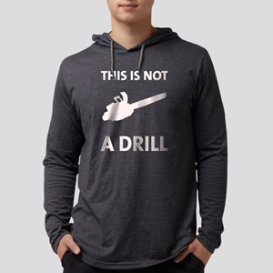 Chainsaw This Is Not A Drill Long Sleeve T-Shirt
