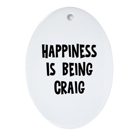 Happiness is being Craig Oval Ornament