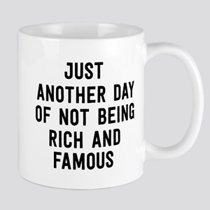 Just Another Day Of Not Being Rich And Famous Mugs