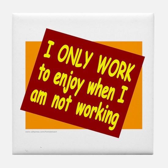 I ONLY WORK Tile Coaster
