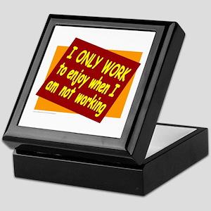 I ONLY WORK Keepsake Box