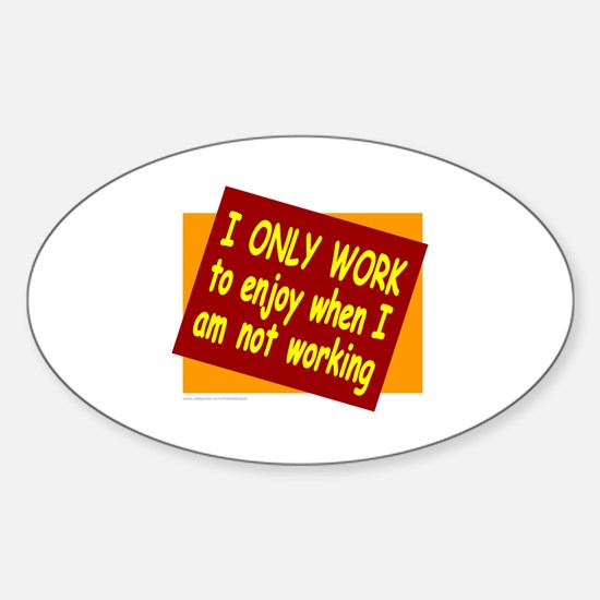 I ONLY WORK Oval Decal