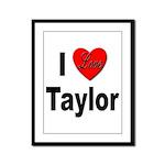 I Love Taylor Framed Panel Print