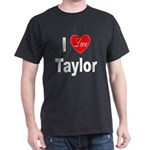I Love Taylor (Front) Dark T-Shirt