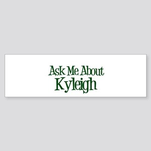 Ask Me About Kyleigh Bumper Sticker