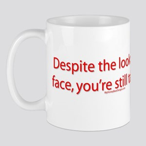 Despite the look on my face, Mug