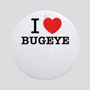 I Love BUGEYE Round Ornament