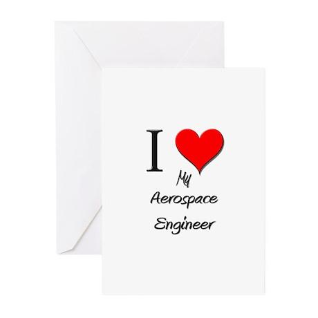 I Love My Aerospace Engineer Greeting Cards (Pk of
