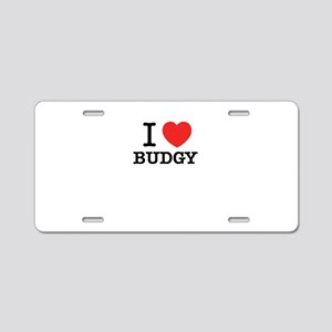 I Love BUDGY Aluminum License Plate