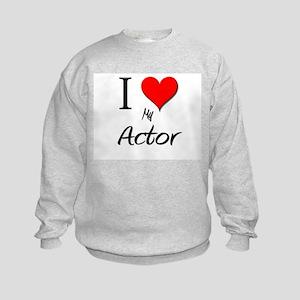 I Love My Actor Kids Sweatshirt