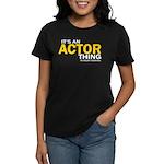 It's An Actor Thing - Women's T-Shirt