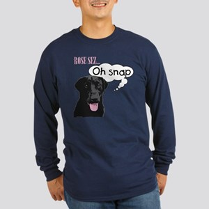 Rose Sez...Oh Snap Long Sleeve Dark T-Shirt