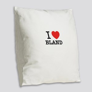 I Love BLAND Burlap Throw Pillow