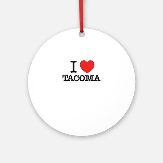 I Love TACOMA Round Ornament