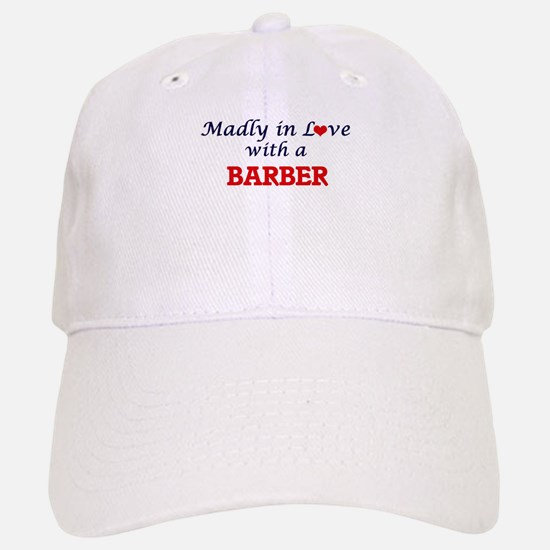 Madly in love with a Barber Baseball Baseball Cap