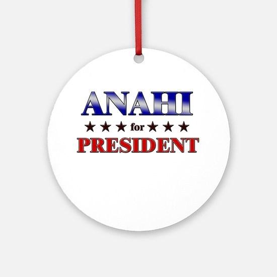 ANAHI for president Ornament (Round)